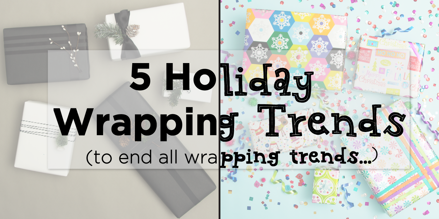 5 Holiday Wrapping Trends to End All Wrapping Trends