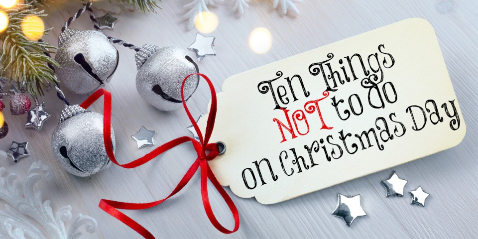 10 Things NOT To Do On Christmas Day - JAM Blog