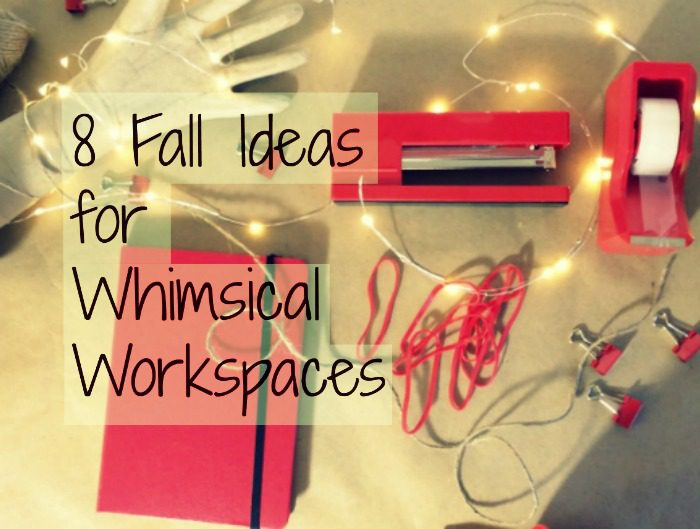 8 Fall Ideas for a Whimsical Workspace!
