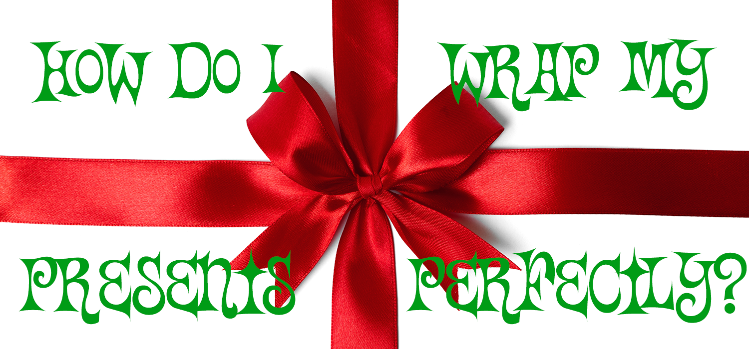 How Do I Wrap My Presents Perfectly?