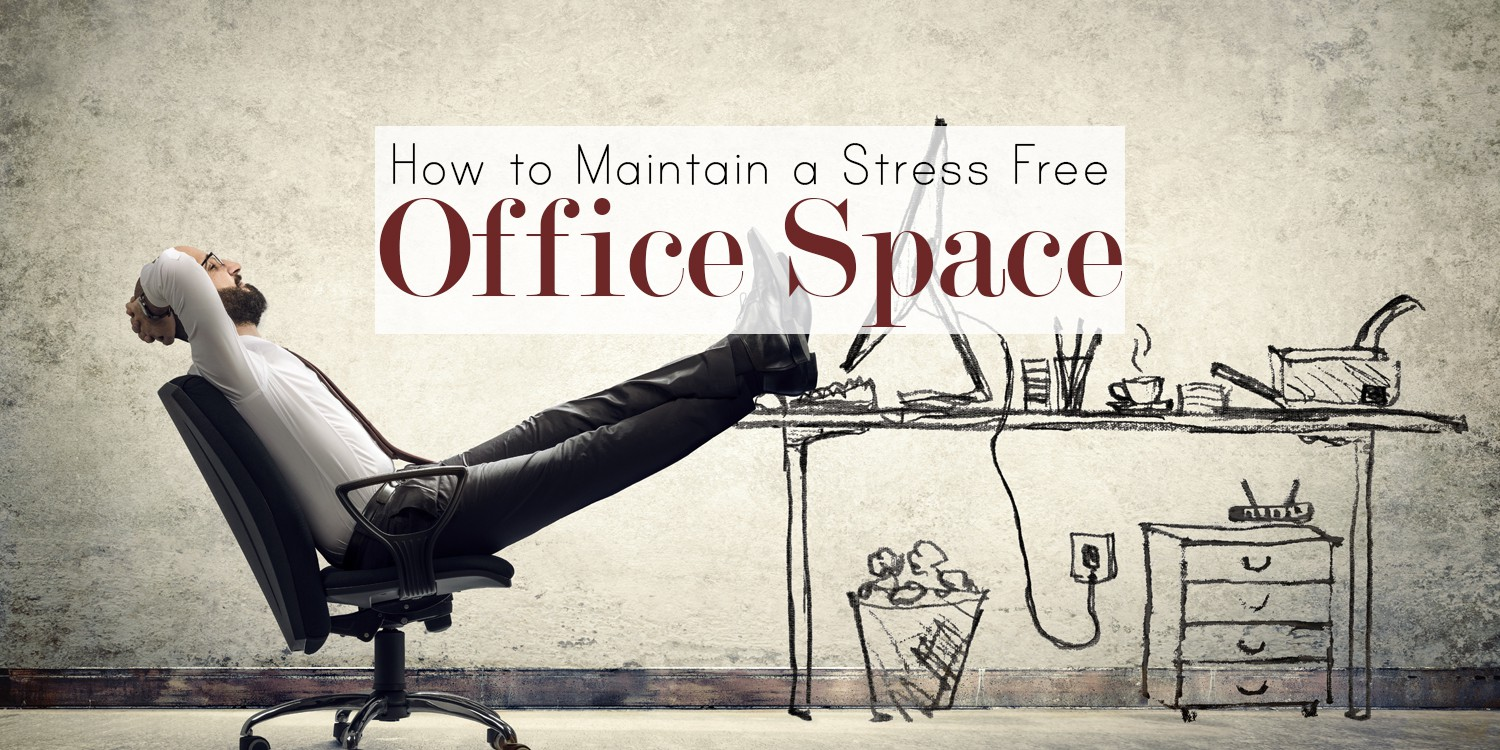 How to Maintain a Stress Free Office Space